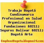 Trabajo Bogotá Cundinamarca Profesional en Salud Organizacional Fundaciones &8211; Seguros Bolivar &8211; Bogotá Arte
