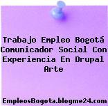 Trabajo Empleo Bogotá Comunicador Social Con Experiencia En Drupal Arte