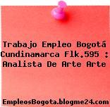 Trabajo Empleo Bogotá Cundinamarca Flk.595 : Analista De Arte Arte