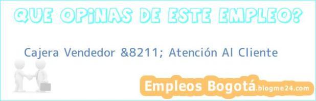 Cajera Vendedor &8211; Atención Al Cliente