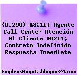 (D.290) &8211; Agente Call Center Atención Al Cliente &8211; Contrato Indefinido Respuesta Inmediata