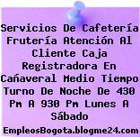 Servicios De Cafetería Frutería Atención Al Cliente Caja Registradora En Cañaveral Medio Tiempo Turno De Noche De 430 Pm A 930 Pm Lunes A Sábado