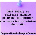 D478 &8211; se solicita TECNICO MECANICO AUTOMOTRIZ con experiencia minima de 1 año
