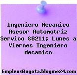 Ingeniero Mecanico Asesor Automotriz Servico &8211; Lunes a Viernes Ingeniero Mecanico