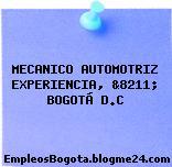 Mecánico Automotriz Experiencia &8211; Bogotá D.C