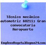 Técnico mecánico automotriz &8211; Gran convocatoria Aeropuerto
