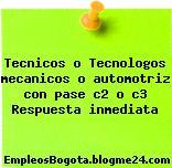 Tecnicos o Tecnologos mecanicos o automotriz con pase c2 o c3 Respuesta inmediata