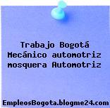 Trabajo Bogotá Mecánico automotriz mosquera Automotriz