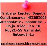 Trabajo Empleo Bogotá Cundinamarca MECANICOS automotriz, necesito . Hoja vida Cra 10 No.21-55 Girardot Automotriz