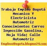 Trabajo Empleo Bogotá Mecanico Y Electricista Automotriz Conocimientos Carros Inyección Gasolina. Hoja Vida: Calle Automotriz