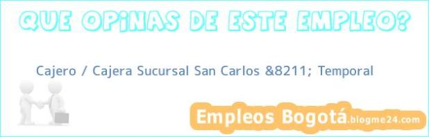 Cajero / Cajera Sucursal San Carlos &8211; Temporal