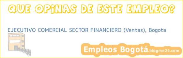EJECUTIVO COMERCIAL SECTOR FINANCIERO (Ventas), Bogota