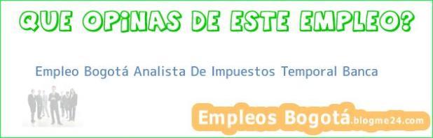 Empleo Bogotá Analista De Impuestos Temporal Banca