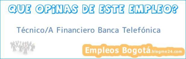 Técnico/A Financiero Banca Telefónica