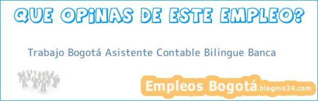 Trabajo Bogotá Asistente Contable Bilingue Banca