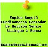 Empleo Bogotá Cundinamarca Contador De Gestión Senior Bilingüe X Banca