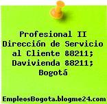 Profesional II Dirección de Servicio al Cliente &8211; Davivienda &8211; Bogotá