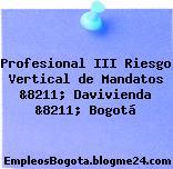Profesional III Riesgo Vertical de Mandatos &8211; Davivienda &8211; Bogotá