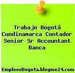 Trabajo Bogotá Cundinamarca Contador Senior Sr Accountant Banca