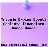 Trabajo Empleo Bogotá Analista financiero Banca Banca