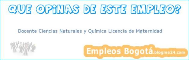 Docente Ciencias Naturales y Química Licencia de Maternidad