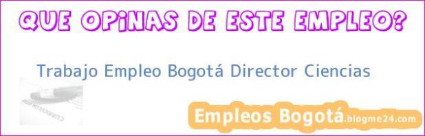 Trabajo Empleo Bogotá Director Ciencias