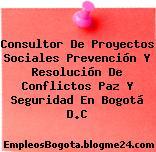 Consultor De Proyectos Sociales Prevención Y Resolución De Conflictos Paz Y Seguridad En Bogotá D.C