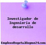 Investigador de Ingenieria de desarrollo