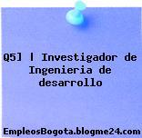 Q5] | Investigador de Ingenieria de desarrollo