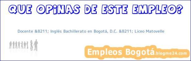 Docente &8211; Inglés Bachillerato en Bogotá, D.C. &8211; Liceo Matovelle