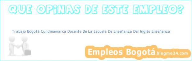 Trabajo Bogotá Cundinamarca Docente De La Escuela De Enseñanza Del Inglés Enseñanza