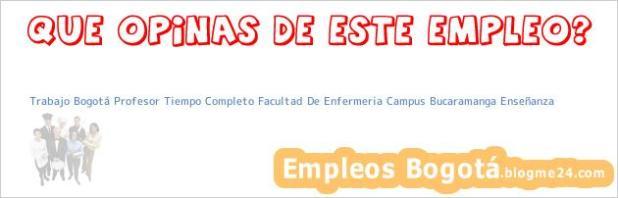 Trabajo Bogotá Profesor Tiempo Completo Facultad De Enfermeria Campus Bucaramanga Enseñanza