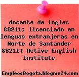 docente de ingles &8211; licenciado en lenguas extranjeras en Norte de Santander &8211; Active English Institute