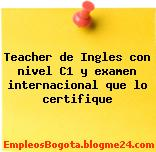 Teacher de Ingles con nivel C1 y examen internacional que lo certifique