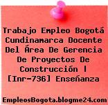 Trabajo Empleo Bogotá Cundinamarca Docente Del Área De Gerencia De Proyectos De Construcción | [Inr-736] Enseñanza