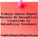 Trabajo Empleo Bogotá Docente de Matemáticas Licenciado en Matemáticas Enseñanza