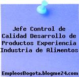 Jefe Control de Calidad Desarrollo de Productos Experiencia Industria de Alimentos