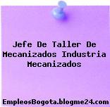 Jefe De Taller De Mecanizados Industria Mecanizados
