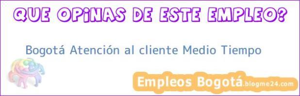 Bogotá Atención al cliente Medio Tiempo