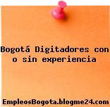 Bogotá Digitadores con o sin experiencia