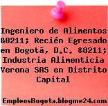 Ingeniero de Alimentos &8211; Recién Egresado en Bogotá, D.C. &8211; Industria Alimenticia Verona SAS en Distrito Capital