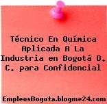 Técnico En Química Aplicada A La Industria en Bogotá D. C. para Confidencial