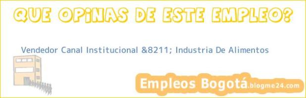 Vendedor Canal Institucional &8211; Industria De Alimentos