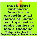Trabajo Bogotá Cundinamarca Supervisor de confección textil Empresa del sector textil que realiza prendas completa de moda o tendencias Industria Textil