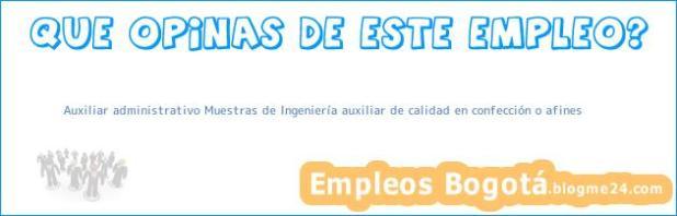 Auxiliar administrativo Muestras de Ingeniería auxiliar de calidad en confección o afines