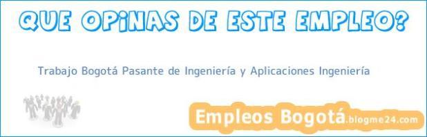 Trabajo Bogotá Pasante de Ingeniería y Aplicaciones Ingeniería