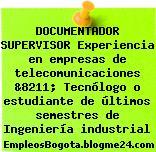 DOCUMENTADOR SUPERVISOR Experiencia en empresas de telecomunicaciones &8211; Tecnólogo o estudiante de últimos semestres de Ingeniería industrial
