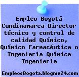 Empleo Bogotá Cundinamarca Director técnico y control de calidad Químico, Químico Farmacéutica o Ingeniería Química Ingeniería