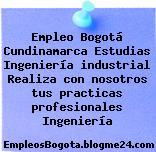 Empleo Bogotá Cundinamarca Estudias Ingeniería industrial Realiza con nosotros tus practicas profesionales Ingeniería