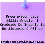 Programador Java &8211; Angular | Graduado De Ingeniería De Sistemas O Afines